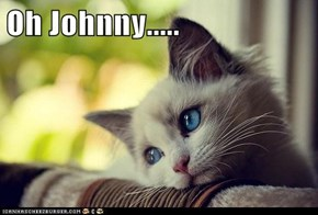 Oh Johnny.....
