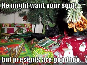 He might want your soul,  but presents are good too.