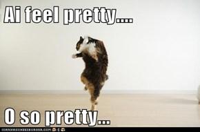 Ai feel pretty....  O so pretty...
