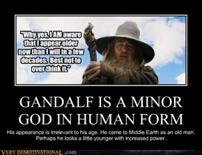 GANDALF IS A MINOR GOD IN HUMAN FORM