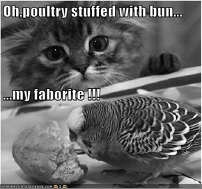 Oh,poultry stuffed with bun... ...my faborite !!!