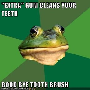 """EXTRA"" GUM CLEANS YOUR TEETH  GOOD BYE TOOTH BRUSH"