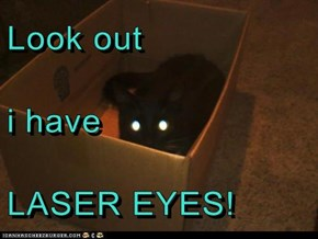 Look out i have LASER EYES!