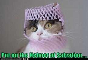 Put on the Helmet of Salvation....