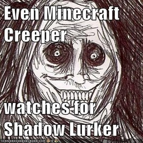 Even Minecraft Creeper  watches for Shadow Lurker