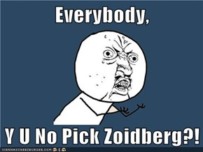 Everybody,  Y U No Pick Zoidberg?!