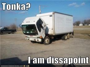 Tonka?  I am dissapoint