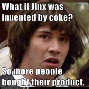 What if Jinx was invented by coke?  So more people bought their product.