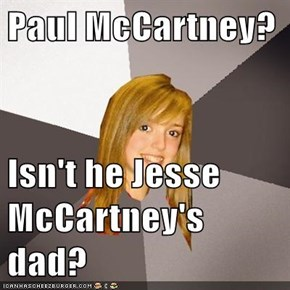 Paul McCartney?  Isn't he Jesse McCartney's dad?