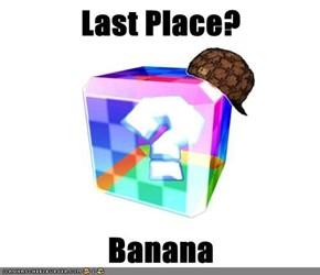 Last Place?  Banana