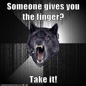 Someone gives you the finger?  Take it!