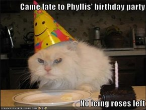 Came late to Phyllis' birthday party   No icing roses left