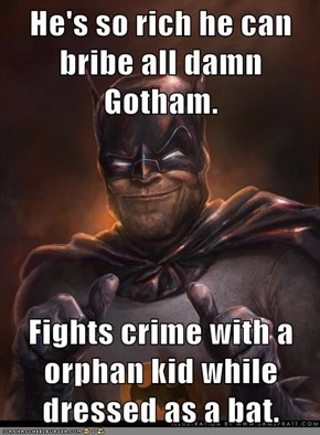 He's so rich he can bribe all damn Gotham.  Fights crime with a orphan kid while dressed as a bat.
