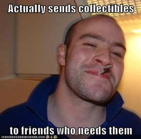 Actually sends collectibles  to friends who needs them