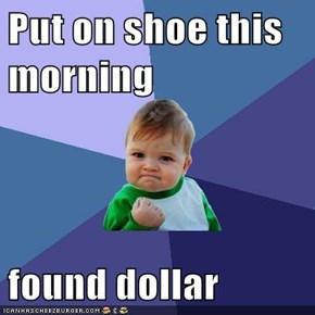 Put on shoe this morning  found dollar