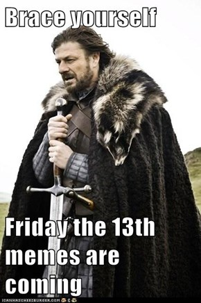 Brace yourself  Friday the 13th memes are coming