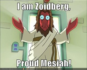 I am Zoidberg,  Proud Mesiah!