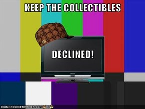 KEEP THE COLLECTIBLES DECLINED!