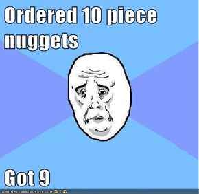 Ordered 10 piece nuggets   Got 9