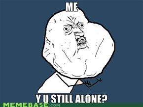 Y U No Guy: Remains A Mystery...