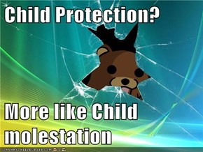 Child Protection?  More like Child molestation