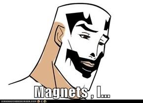 Magnets , I...