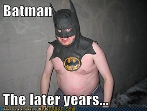 Batman  The later years...