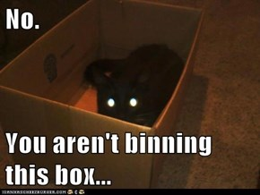 No.  You aren't binning this box...