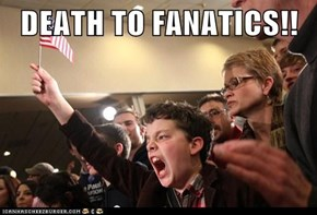 DEATH TO FANATICS!!