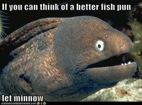 Bad Joke Eel: I Really Can't!