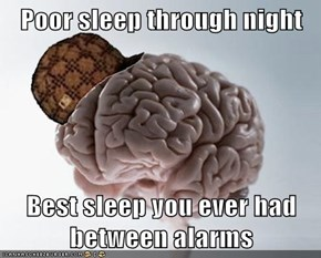 Poor sleep through night  Best sleep you ever had between alarms