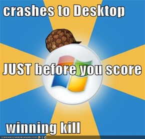 crashes to Desktop JUST before you score  winning kill