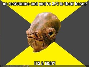 no resistance and you're 3/4 to their base?  ITS A TRAP!