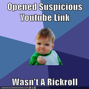 Opened Suspicious Youtube Link  Wasn't A Rickroll