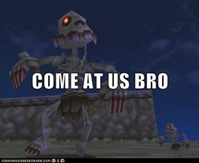 COME AT US BRO
