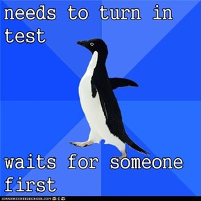 needs to turn in test  waits for someone first