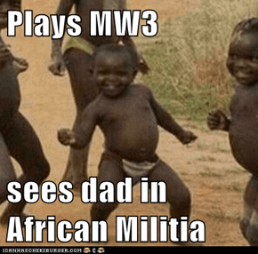Plays MW3   sees dad in African Militia