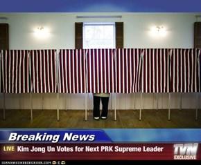 Breaking News - Kim Jong Un Votes for Next PRK Supreme Leader