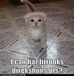 I can haz litrboks direkshuns pls?