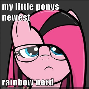 my little ponys newest  rainbow nerd