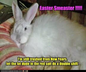 Easter Smeaster !!!!!