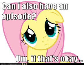 Can i also have an episode?  Um, if that's okay...