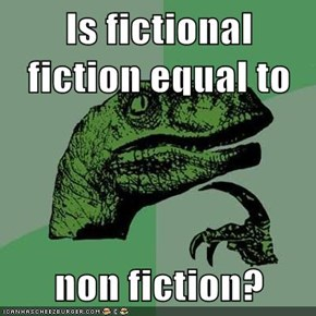 Is fictional fiction equal to  non fiction?