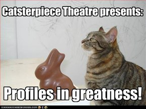 Catsterpiece Theatre presents: