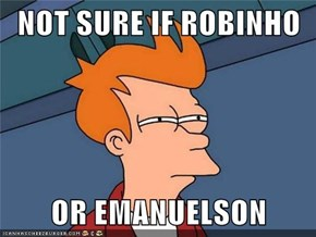 NOT SURE IF ROBINHO  OR EMANUELSON