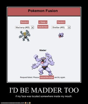 I'D BE MADDER TOO