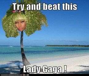 Try and beat this  Lady Gaga !