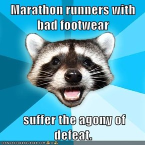 Marathon runners with bad footwear   suffer the agony of defeat.