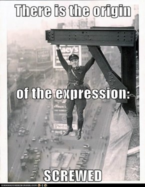 There is the origin of the expression: SCREWED