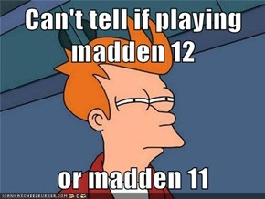 Can't tell if playing madden 12  or madden 11